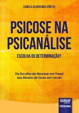 Capa do livro: Psicose na Psicanálise - Escolha ou Determinação?, Camila Alvarenga Côrtes