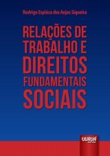 Capa do livro: Relações de Trabalho e Direitos Fundamentais Sociais, Rodrigo Espiúca dos Anjos Siqueira