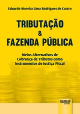 Capa do livro: Tributação & Fazenda Pública - Meios Alternativos de Cobrança de Tributos como Instrumentos de Justiça Fiscal, Eduardo Moreira Lima Rodrigues de Castro