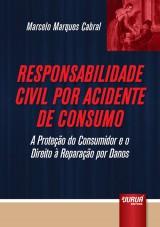 Capa do livro: Responsabilidade Civil por Acidente de Consumo - A Proteção do Consumidor e o Direito à Reparação por Danos, Marcelo Marques Cabral