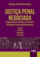 Capa do livro: Justiça Penal Negociada - Negociação de Sentença Criminal e Princípios Processuais Relevantes - Origens - Modelos - Aplicações - Sugestões, Rodrigo da Silva Brandalise