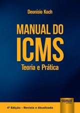 Capa do livro: Manual do ICMS - Teoria e Pr�tica, 4� Edi��o - Revista e Atualizada, Deon�sio Koch