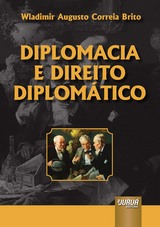 Capa do livro: Diplomacia e Direito Diplomático - Texto em Português Lusitano, Wladimir Augusto Correia Brito