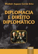 Capa do livro: Diplomacia e Direito Diplomático, Wladimir Augusto Correia Brito