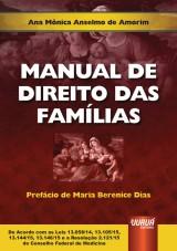 Capa do livro: Manual de Direito das Fam�lias - De Acordo com as Leis 13.058/14, 13.105/15, 13.144/15, 13.146/15 e a Resolu��o 2.121/15 do Conselho Federal de Medicina - Pref�cio de Maria Berenice Dias, Ana M�nica Anselmo de Amorim