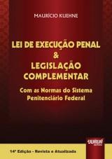 Capa do livro: Lei de Execu��o Penal & Legisla��o Complementar - Com as Normas do Sistema Penitenci�rio Federal, 14� Edi��o - Revista e Atualizada, Maur�cio Kuehne