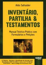 Capa do livro: Inventário, Partilha & Testamentos - Manual Teórico-Prático com Formulários e Petições, Aldo Safraider