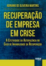 Capa do livro: Recuperação de Empresa em Crise - A Efetividade da Autofalência no Caso de Inviabilidade da Recuperação, Adriano de Oliveira Martins