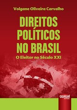 Capa do livro: Direitos Pol�ticos no Brasil - O Eleitor do S�culo XXI, Volgane Oliveira Carvalho