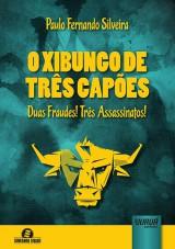 Capa do livro: Xibungo de Três Capões, O - Duas Fraudes! Três Assassinatos! Semeando Livros, Paulo Fernando Silveira