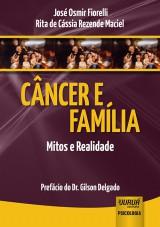 Capa do livro: Câncer e Família - Mitos e Realidade - Prefácio do Dr. Gilson Delgado, José Osmir Fiorelli e Rita de Cássia Rezende Maciel
