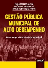 Capa do livro: Gestão Pública Municipal de Alto Desempenho, Paulo Roberto Galvão, Antônio de Loureiro Gil e Roberto de Oliveira Júnior