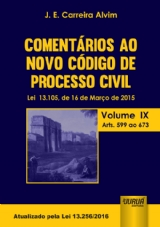 Capa do livro: Coment�rios ao Novo C�digo de Processo Civil - Lei 13.105, de 16 de Mar�o de 2015 - Atualizada pela Lei 13.256, de 04 de Fevereiro de 2016 - Volume IX - Arts. 599 ao 673, J. E. Carreira Alvim