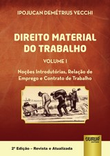 Capa do livro: Direito Material do Trabalho - Volume I, Ipojucan Demétrius Vecchi