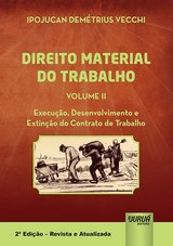 Capa do livro: Direito Material do Trabalho - Volume II - Execução, Desenvolvimento e Extinção do Contrato de Trabalho, Ipojucan Demétrius Vecchi