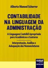 Capa do livro: Contabilidade na Linguagem da Administração - A Linguagem Contábil Apropriada para Acadêmicos e Gestores - Interpretação, Análise e Adequação das Nomenclaturas, Alberto Manoel Scherrer
