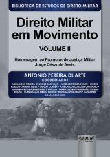 Capa do livro: Direito Militar em Movimento - Volume II - Homenagem ao Promotor de Justiça Militar Jorge César de Assis, Coordenador: Antônio Pereira Duarte
