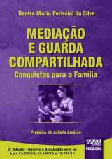 Capa do livro: Mediação e Guarda Compartilhada - Conquistas para a Família - Prefácio de Julieta Arsênio, Denise Maria Perissini da Silva