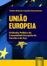 Capa do livro: Uni�o Europeia - O Direito Pol�tico da Comunidade Europeia do Carv�o e do A�o, Arthur Roberto Capella Giannattasio