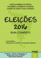 Capa do livro: Eleições 2016 - Guia Completo, Alexis Garbelini Kotsifas, Humberto Garbelini Kotsifas e Ulisses de Jesus Maia Kotsifas