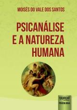 Capa do livro: Psicanálise e a Natureza Humana, Moisés do Vale dos Santos