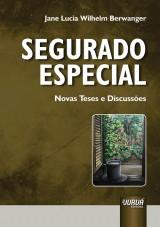 Capa do livro: Segurado Especial - Novas Teses e Discussões, Jane Lucia Wilhelm Berwanger