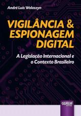 Capa do livro: Vigilância & Espionagem Digital - A Legislação Internacional e o Contexto Brasileiro, André Luís Woloszyn