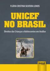 Capa do livro: UNICEF no Brasil - Direitos das Crianças e Adolescentes em Análise, Flávia Cristina Silveira Lemos