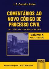 Capa do livro: Comentários ao Novo Código de Processo Civil - Lei 13.105, de 16 de Março de 2015 - Volume X - Arts. 674 ao 743 - Atualizado pela Lei 13.256/2016, J. E. Carreira Alvim