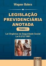 Capa do livro: Legisla��o Previdenci�ria Anotada - Tomo I - Lei Org�nica da Seguridade Social - Lei 8.212/1991, Wagner Balera