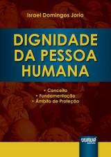 Capa do livro: Dignidade da Pessoa Humana - Conceito, Fundamentação e Âmbito de Proteção, Israel Domingos Jorio