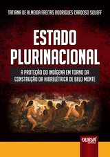 Capa do livro: Estado Plurinacional - A Proteção do Indígena em Torno da Construção da Hidrelétrica de Belo Monte, Tatiana de Almeida Freitas Rodrigues Cardoso Squeff
