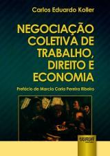 Capa do livro: Negociação Coletiva de Trabalho, Direito e Economia, Carlos Eduardo Koller