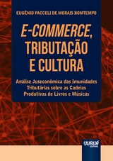 Capa do livro: E-Commerce, Tributação e Cultura - Análise Juseconômica das Imunidades Tributárias sobre as Cadeias Produtivas de Livros e Músicas, Eugênio Pacceli de Morais Bomtempo