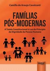 Capa do livro: Famílias Pós-Modernas - A Tutela Constitucional à Luz do Princípio da Dignidade da Pessoa Humana, Camilla de Araujo Cavalcanti