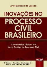 Capa do livro: Inova��es no Processo Civil Brasileiro - Coment�rios T�picos ao Novo C�digo de Processo Civil, 2� Edi��o - Revista e Atualizada de Acordo com a Lei 13.256/2016, Artur Barbosa da Silveira