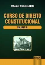 Capa do livro: Curso de Direito Constitucional - Volume III, Othoniel Pinheiro Neto