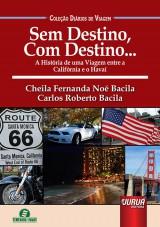 Capa do livro: Sem Destino, Com Destino... - A Hist�ria de uma Viagem entre a Calif�rnia e o Hava� � Cole��o Di�rios de Viagem, Cheila Fernanda No� Bacila e Carlos Roberto Bacila