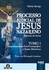 Capa do livro: Processo Judicial de Jesus Nazareno - Reforma de Autos - Tomo I - Enquadramento Geo/Cronográfico e Fontes Históricas, Valério Bexiga