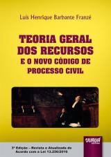 Capa do livro: Teoria Geral dos Recursos e o Novo Código de Processo Civil, Luís Henrique Barbante Franzé