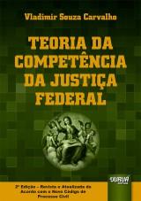 Capa do livro: Teoria da Competência da Justiça Federal - 2ª Edição - Revista e Atualizada de Acordo Com o Novo CPC, Vladimir Souza Carvalho