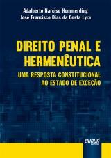 Capa do livro: Direito Penal e Hermenêutica - Uma Resposta Constitucional ao Estado de Exceção, Adalberto Narciso Hommerding e José Francisco Dias da Costa Lyra
