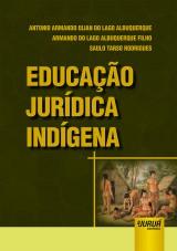 Capa do livro: Educação Jurídica Indígena, Antonio Armando Ulian do Lago Albuquerque, Armando do Lago Albuquerque Filho e Saulo Tarso Rodrigues