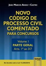 Capa do livro: Novo Código de Processo Civil Comentado para Concursos - Volume I - Parte Geral - Arts. 1º ao 317 - De Acordo com a Lei 13.256/2016, João Marcos Adede y Castro