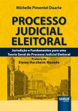Capa do livro: Processo Judicial Eleitoral - Jurisdição e Fundamentos para uma Teoria Geral do Processo Judicial Eleitoral - Prefácio de Elaine Harzheim Macedo, Michelle Pimentel Duarte