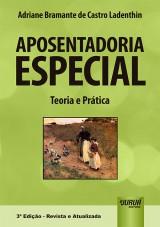 Capa do livro: Aposentadoria Especial - Teoria e Prática, Adriane Bramante de Castro Ladenthin