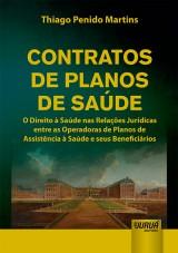 Capa do livro: Contratos de Planos de Saúde - O Direito à Saúde nas Relações Jurídicas entre as Operadoras de Planos de Assistência à Saúde e Seus Beneficiários, Thiago Penido Martins