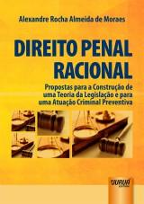 Capa do livro: Direito Penal Racional - Propostas para a Construção de uma Teoria da Legislação e para uma Atuação Criminal Preventiva, Alexandre Rocha Almeida de Moraes