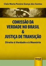Capa do livro: Comiss�o da Verdade no Brasil & Justi�a de Transi��o - Direito � Verdade e � Mem�ria, Claiz Maria Pereira Gun�a dos Santos