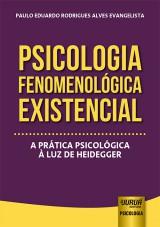 Capa do livro: Psicologia Fenomenológica Existencial - A Prática Psicológica à Luz de Heidegger, Paulo Eduardo Rodrigues Alves Evangelista